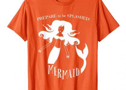 Prepare to be Splashed Sassy Mermaid Shirt